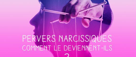 Comment devient-on pervers narcissique ?